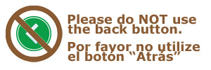 "Please do not use the back buton. Por favor no utilize el botón ""Atrás"""